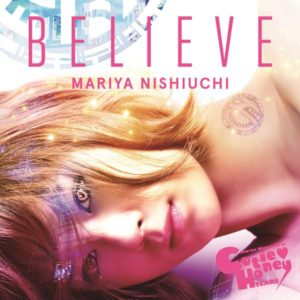 西内まりや 6th Single「BELIEVE」通常盤【CD ONLY】★CUTIE HONEY -TEARS-盤★ジャケ写